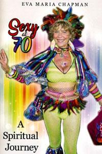 Sexy at 70; a Spiritual Journey by Eva Maria Chapman