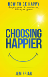 Choosing Happier by Jem Friar