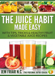 The Juice Habit Made Easy by Jem Friar